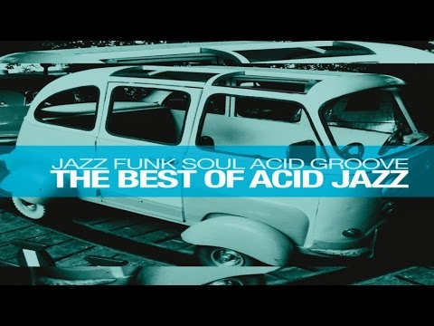 The Best of Acid Jazz: Jazz Funk Soul Acid Groove - HQ non stop music 90 minutes