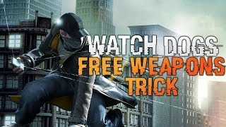 Watch Dogs FREE WEAPONS Never Buy Weapons Again! (Watch