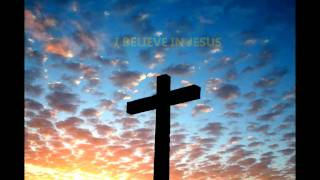 """I Believe"" In JESUS, Christian Song, Music Bible Faith"