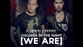 DJ Antoine & Morandi - Children Of The Night [We Are] (Andreas Radio Edit)