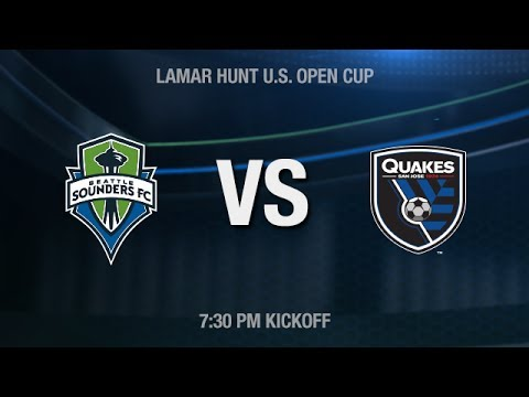 U.S. Open Cup: Seattle Sounders FC vs San Jose Earthquakes