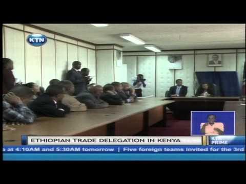 Kenya seeks to deepen trade ties with Ethiopia