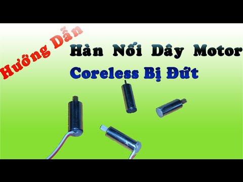 Hướng dẫn hàn nối dây Motor Coreless bị đứt rất đơn giản