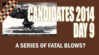 Chess Candidates 2014 - Day 9 - A Series of Fatal Blows?