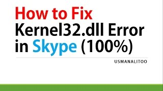 How To Fix Kernel32.dll Error In Skype