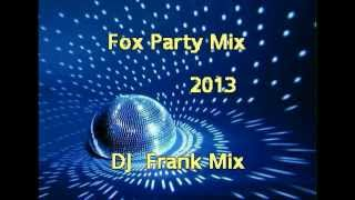 Fox Party Mix 2013  -  DJ  Frank Mix