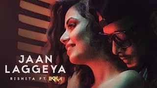 Jaan Laggeya Rishita Ft Ikka Video HD Download New Video HD