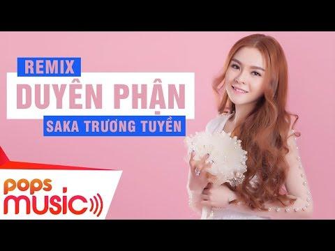 Duyên Phận Remix - Saka Trương Tuyền