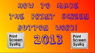 How To Make The Print Screen Button Work! (2013)