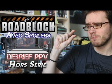 Debrief PPV Hors Serie - WWE RoadBlock