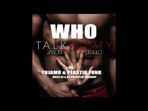 JASON DERULO FT. 2 CHAINZ vs. TUJAMO & PLASTIK FUNK - WHO TALK DIRTY (DOCS DJ & DJ PREZZPLAY MASHUP)