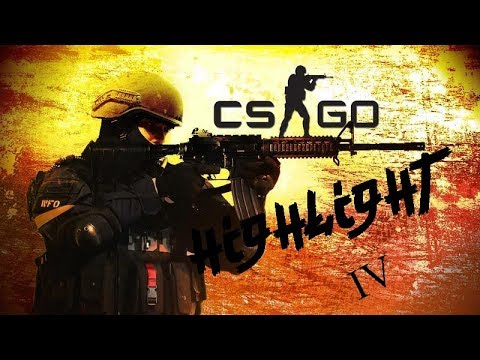 CS GO HIGHLIGHT IV