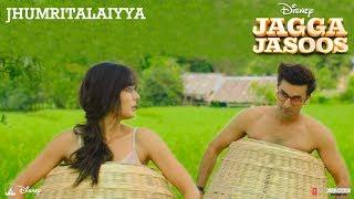 Jagga Jasoos : Jhumritalaiyya Song l Ranbir, Katrina