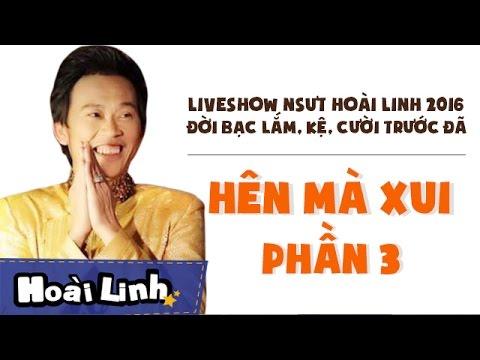 Liveshow NSƯT Hoài Linh 2016 - Phần 3 - Đời Bạc Lắm, Kệ, Cười Trước Đã - Hên Mà Xui