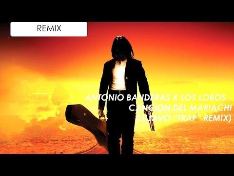 Antonio Banderas & Los Lobos - Cancion del Mariachi (LUJAVO Remix)