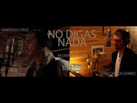 José Carlos Gómez y Santiago Cruz  - NO DIGAS NADA
