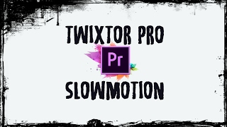 VIDEO TUTORIAL SLOW MOTION PENJELASAN TENTANG TWIXTOR PRO (ADOBE PREMIERE)