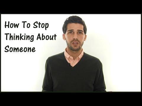 How To Stop Thinking About Someone (Forget Someone You Love)