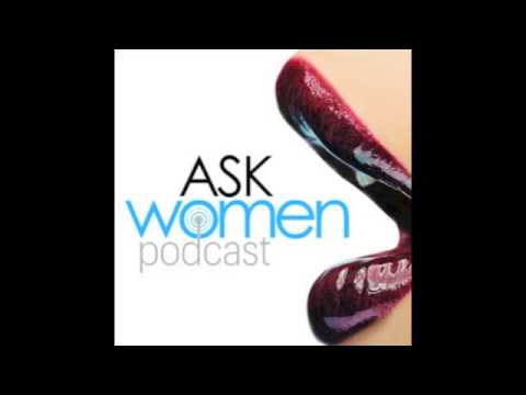 Clip From This Week's Ask Women Podcast: Online Dating, Tinder and How To Pleasure A Woman
