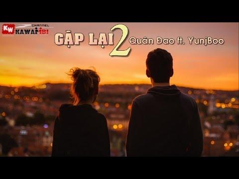 Gặp Lại (Part 2) - Quân Đao ft. YunjBoo [ Video Lyrics ]