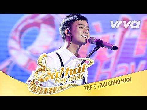 Nghe Này Ai Ơi - Bùi Công Nam | Tập 5 Sing My Song - Bài Hát Hay Nhất 2016 [Official]