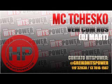 MC TCHESKO - VEM COM NOS (DJ MART)