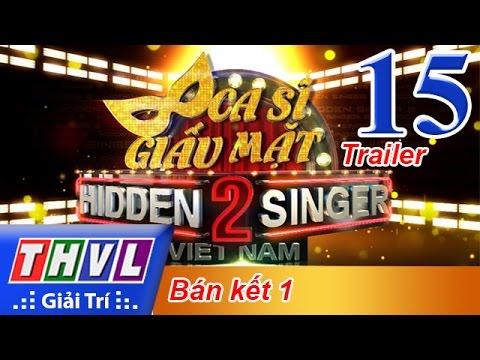 THVL | Ca sĩ giấu mặt 2016 - Tập 15: Bán kết 1 - Trailer