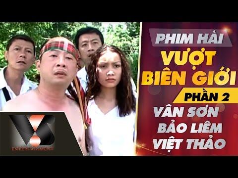Phim Hài Vượt Biên Giới - Vân Sơn ft Việt Thảo ft Bảo Liêm P2