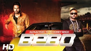 BEBO Alfaaz Feat. Yo Yo Honey Singh Brand New Punjabi