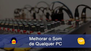 Tutorial Melhorar O Som Do PC