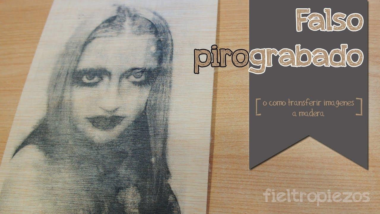 Fieltropiezos falso pirograbado o c mo transferir fotos - Transferir foto a madera ...