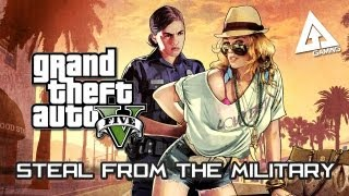 GTA 5 Guide How To Easily Steal From The Military Base