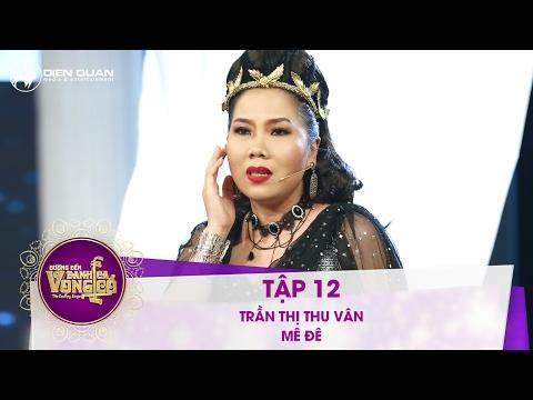 Đường đến danh ca vọng cổ | tập 12: Trần Thị Thu Vân - Mê Đê