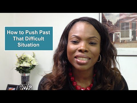 How to Push Past That Difficult Situation