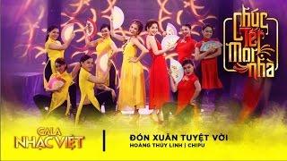 Đón Xuân Tuyệt Vời - Hoàng Thùy Linh, Chi Pu | Gala Nhạc Việt 9 - Chúc Tết Mọi Nhà (Official)