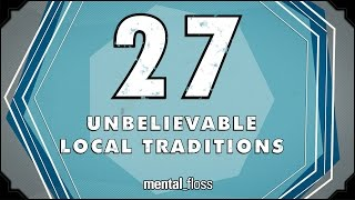 27 Unbelievable Local Traditions - mental_floss on YouTube (Ep.214)