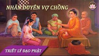 """Nhân Duyên Vợ Chồng: Khi Nào """"Còn Duyên"""" Khi Nào """"Hết Duyên""""_ Lời Phật Dạy Hay Nhất"""
