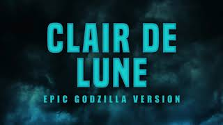 Clair de Lune - Epic Version   Godzilla: King of Monsters