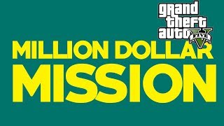 GTA 5: THE MILLION DOLLAR MISSION! EARN A MILLION DOLLARS