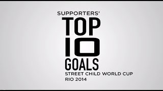 Supporters' Top 10 Goals of the Street Child World Cup Rio 2014