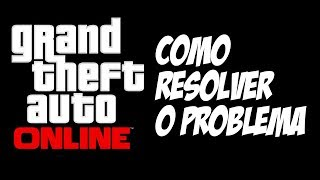 Como Resolver O Problema Do GTA V Online