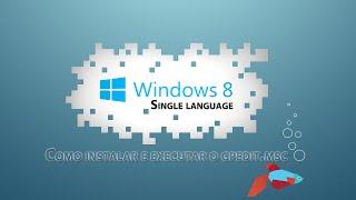 Como Instalar E Executar O Gpedit.msc No Windows 8 Single