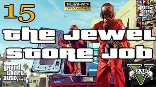 GTA V The Jewel Store Job Mission Let's Play Walkthrough EP15 Part 15 HD 1080p
