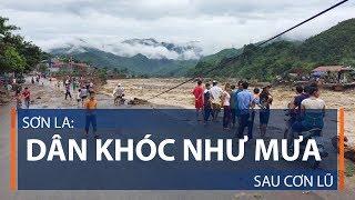 Sơn La: Dân khóc như mưa sau cơn lũ | VTC1