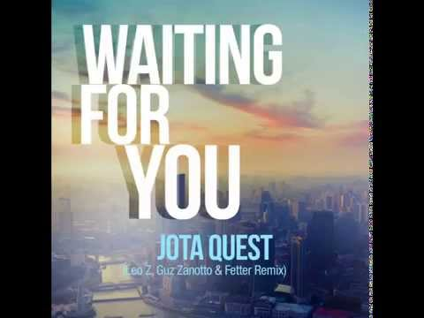 Jota Quest - Waiting For You (Leo Z, Guz Zanotto & Fetter Remix)