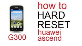HOW TO HARD RESET WIPE DATA ON A HUAWEI ASCEND G300