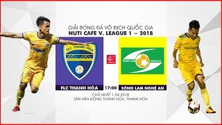 FULL   FLC Thanh Hóa vs Sông Lam Nghệ An   Vòng 4 Nuti Cafe V.League 2018
