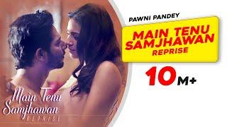 Main Tenu Samjhawan (Reprise)   Pawni Pandey   Hyacinth D'souza   Latest Hindi Song 2018