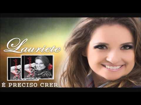 ♪ Lauriete - O Agir de Deus - (CD: É Preciso Crer) - 2013 (Canção de Trabalho) Inédito