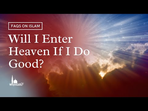 Do good & you will enter heaven?